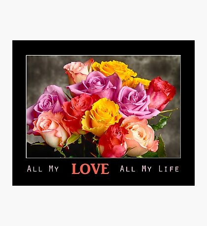 All My LOVE All My Life Photographic Print