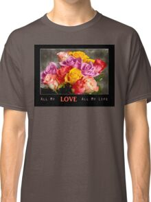 All My LOVE All My Life Classic T-Shirt