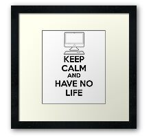 Keep calm and have no life Framed Print