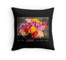 All My LOVE All My Life Throw Pillow