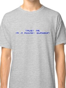 Trust me, I'm a rocket surgeon Classic T-Shirt