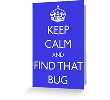 "Keep Calm and ""find that bug"" - software engineering, developer, coding, debugging, debugger Greeting Card"