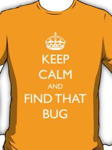 "Keep Calm and ""find that bug"" - software engineering, developer, coding, debugging, debugger T-Shirt"
