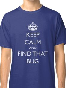 "Keep Calm and ""find that bug"" - software engineering, developer, coding, debugging, debugger Classic T-Shirt"