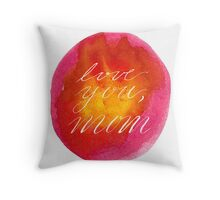 Love You Mom Throw Pillow