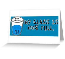 My Glass is 100 Percent Full Greeting Card