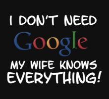 I don't need Google my Wife knows everything!! by taxedrate