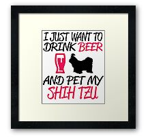 I JUST WANT TO DRINK BEER AND PET MY SHIH TZU Framed Print