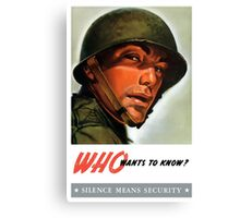 Who wants to know? Silence Means Security - WWII Canvas Print