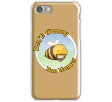 Don't worry Bee happy iPhone Case/Skin