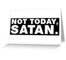 Not Today, Satan Greeting Card