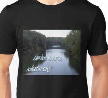 i am here no matter what u say Unisex T-Shirt