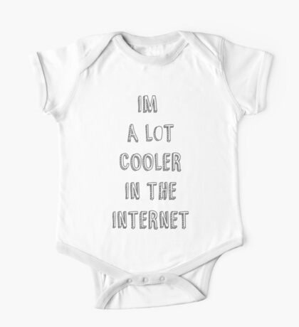 im a lot cooler in the internet One Piece - Short Sleeve