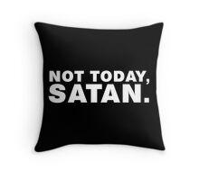 Not Today, Satan Throw Pillow