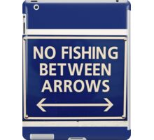 No Fishing Between the Arrows iPad Case/Skin