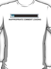 Inapropriate Comment  T-Shirt