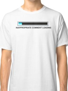 Inapropriate Comment  Classic T-Shirt