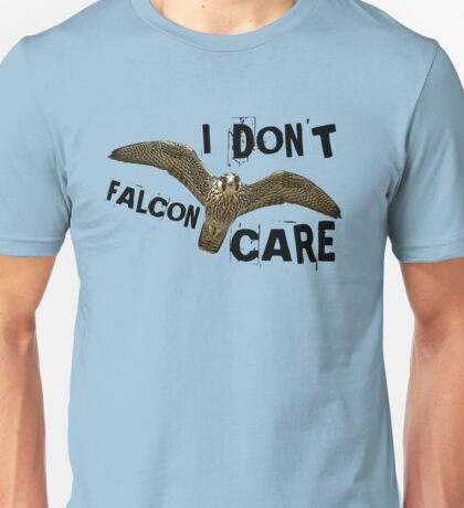 I don't falcon care! Unisex T-Shirt