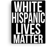 WHITE HISPANIC LIVES MATTER Canvas Print