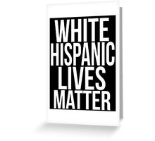 WHITE HISPANIC LIVES MATTER Greeting Card