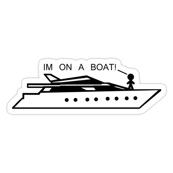 I'm on a Boat  by Kimberly Temple