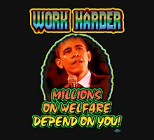 Work Harder, millions on welfare depend on you! Unisex T-Shirt