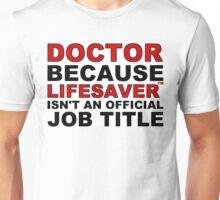 LifeSaver™ - Doctor Because Life Saver Isn't a Job Title Unisex T-Shirt