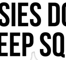 PUSSIES DON'T DO DEEP SQUATS Sticker