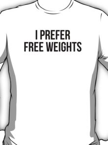 I PREFER FREE WEIGHTS T-Shirt