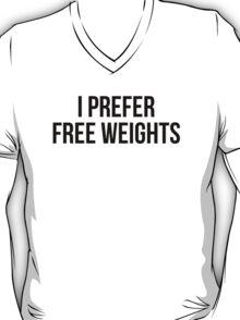 I PREFER FREE WEIGHTS T-Shirt