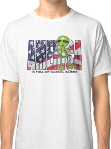 america is full of illegal aliens Classic T-Shirt