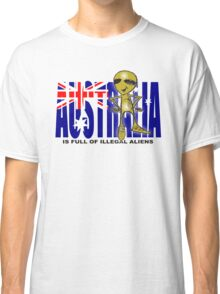 australia is full of illegal aliens Classic T-Shirt