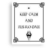 Keep Calm and Fus Ro Dah Canvas Print