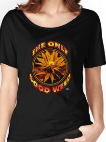 The Only Good Weed Women's Relaxed Fit T-Shirt