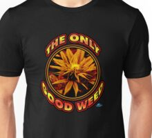 The Only Good Weed Unisex T-Shirt