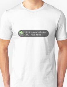 Achievement Unlocked - 20G Have no life Unisex T-Shirt