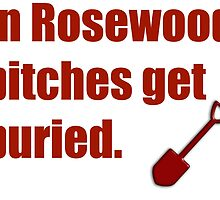 In Rosewood bitches get buried. - PLL Hanna Quote by TVFangirl