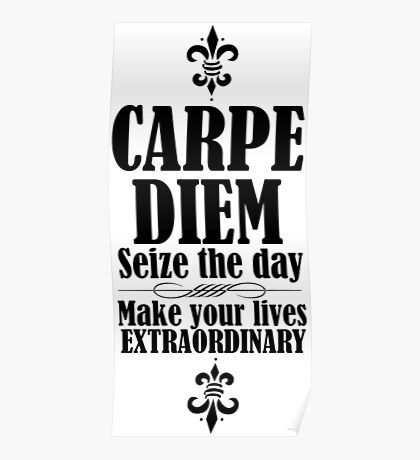 carpe diem essay from dead poets society Task: after watching the movie dead poets society, write a 2–3 page reflective  essay on the character you believe best exemplifies the theme of carpe diem.
