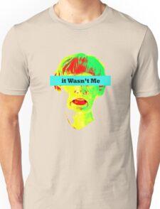 It Wasn't Me Unisex T-Shirt