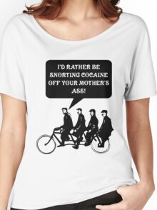 I'd rather be snorting cocaine of your mother's ass! Women's Relaxed Fit T-Shirt