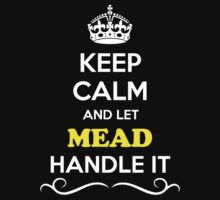 Keep Calm and Let MEAD Handle it by gregwelch
