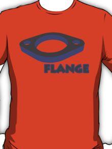 Flange... T-Shirt