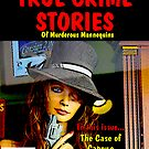 True Mannequin Crime by John Ayo