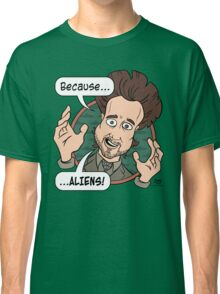 Ancient Aliens Guy. Because... Aliens Classic T-Shirt