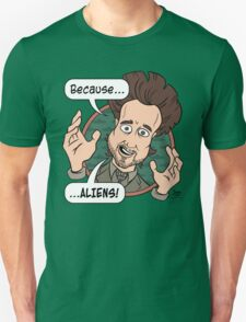 Ancient Aliens Guy. Because... Aliens Unisex T-Shirt