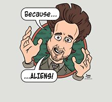 Ancient Aliens Guy. Because... Aliens T-Shirt
