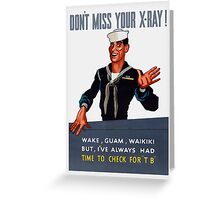 Don't Miss Your X-ray -- WW2 Greeting Card