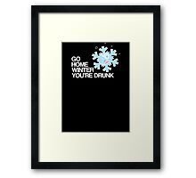 Go home winter you're DRUNK! Framed Print