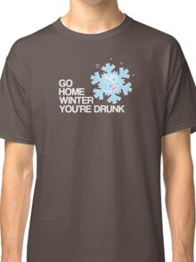 Go home winter you're DRUNK! Classic T-Shirt