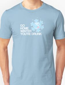 Go home winter you're DRUNK! Unisex T-Shirt